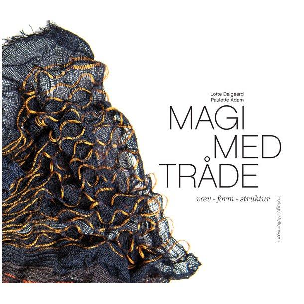 Magi med tråde. væv - form - struktur af Lotte Dalsgaard og Paulette Adam